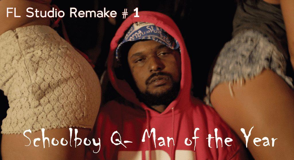 FL Remake Video Tutorial : Remake Schoolboy Q - Man Of The Year