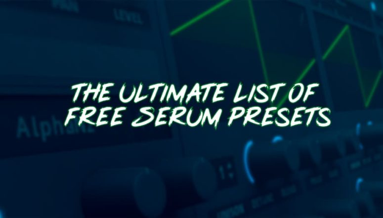 The Ultimate list of Free Serum Presets (2019)