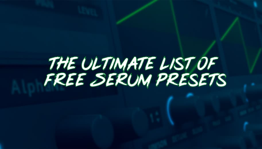 Free Serum Presets - 7000+ Free Patches and Tables | Huge List!